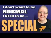 "I don't want to be ""normal"" - I want to be SPECIAL!"